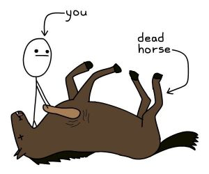 stop beating dead horses